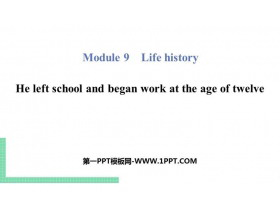 《He left school and began work at the age of twelve》Life history PPT教�W�n件