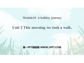 《This morning we took a walk》A holiday journey PPT�n件下�d