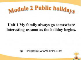 《My family always go somewhere interesting as soon as the holiday begins》Public holidays PPT课件下载