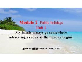 《My family always go somewhere interesting as soon as the holiday begins》Public holidays PPT精品课件