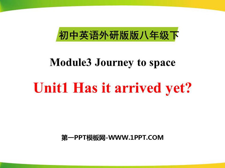 《Has it arrived yet?》journey to space PPT课件下载