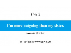 《I'm more outgoing than my sister》SectionB PPT(第三课时)