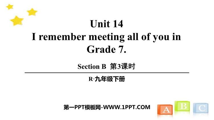 人教版九年级英语下册《I remember meeting all of you in Grade 7》SectionB PPT(第3课时)